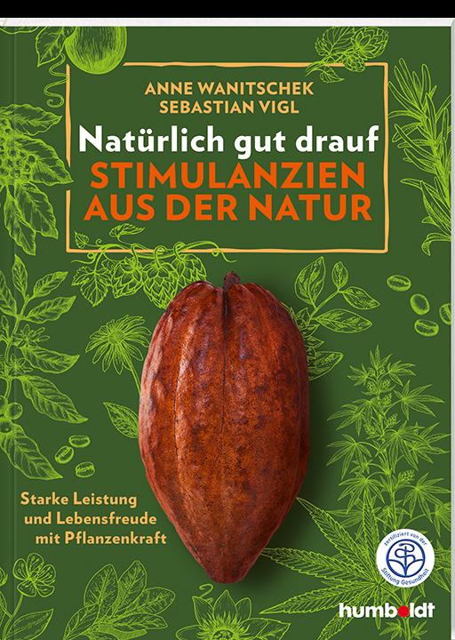 Natürlich gut drauf - Stimulanzien aus der Natur | humboldt Verlag
